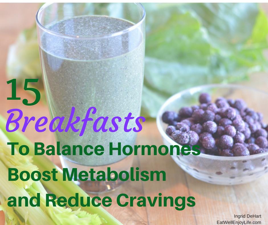 15 breakfasts to Balance hormones Boost Metabolism Reduce Cravings